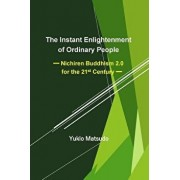 The Instant Enlightenment of Ordinary People: Nichiren Buddhism 2.0 for the 21st Century, Paperback/Yukio Matsudo