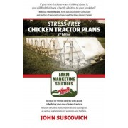 Stress-Free Chicken Tractor Plans: An Easy to Follow, Step-By-Step Guide to Building Your Own Chicken Tractors., Paperback