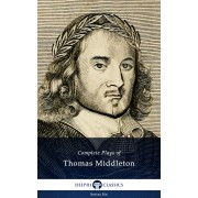 Complete Plays and Poetry of Thomas Middleton (Delphi Classics) (eBook)