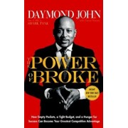 The Power of Broke: How Empty Pockets, a Tight Budget, and a Hunger for Success Can Become Your Greatest Competitive Advantage, Hardcover/Daymond John