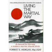 Living the Martial Way: A Manual for the Way of Modern Warrior Should Think