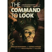 The Command to Look: A Master Photographera's Method for Controlling the Human Gaze, Paperback