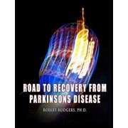 Road to Recovery from Parkinsons Disease: Natural Therapies That Help People with Parkinsons Reverse Their Symptoms, Paperback/Robert Rodgers Phd