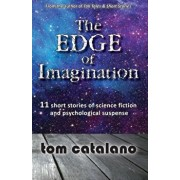 The Edge of Imagination: 11 short stories of science fiction & psychological suspense, Paperback/Tom Catalano