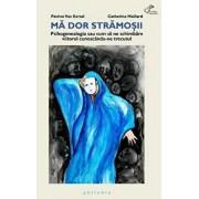 Ma dor stramosii: Psihogenealogia sau cum sa ne schimbam viitorul cunoscandu-ne trecutul/Patrice Van Eersel