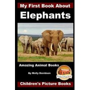 My First Book about Elephants - Amazing Animal Books - Children's Picture Books, Paperback/Molly Davidson