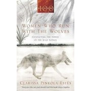 Women Who Run with the Wolves : Contacting the Power of the Wild Woman/Clarissa Pinkola Estes