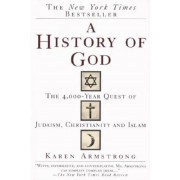 A History of God: The 4,000-Year Quest of Judaism, Christianity and Islam, Paperback