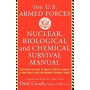 The United States Armed Forces Nuclear, Biological and Chemical Survival Manual: Everything You Need to Know to Protect Yourself and Your Family from, Paperback/Dick Couch