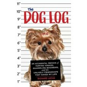 The Dog Log: An Accidental Memoir of Yapping Yorkies, Quarreling Neighbors, and the Unlikely Friendships That Saved My Life, Paperback/Richard Lucas
