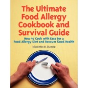 The Ultimate Food Allergy Cookbook and Survival Guide: How to Cook with Ease for Food Allergies and Recover Good Health, Paperback
