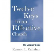 Twelve Keys to an Effective Church The Leader's Guide