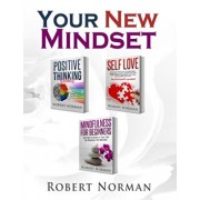 Positive Thinking, Self Love, Mindfulness for Beginners: 3 Books in 1! Learn to Stay in the Moment, 30 Days of Positive Thoughts, 30 Days of Self Love, Paperback/Robert Norman