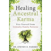 Healing Ancestral Karma: Free Yourself from Unhealthy Family Patterns, Paperback