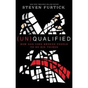 (un)Qualified: How God Uses Broken People to Do Big Things, Paperback/Steven Furtick