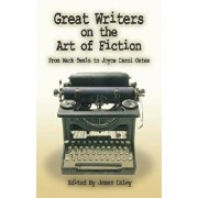 Great Writers on the Art of Fiction: From Mark Twain to Joyce Carol Oates, Paperback/James Daley
