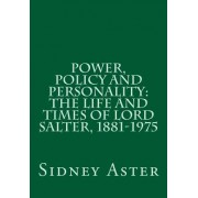 Power, Policy and Personality: The Life and Times of Lord Salter, 1881-1975