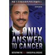 The Only Answer to Cancer: Defeating the Root Cause of All Disease, Paperback/Dr Leonard Coldwell