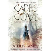 Cades Cove: The Curse of Allie Mae: Cades Cove Series: Book One, Paperback/Aiden James