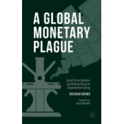Global Monetary Plague - Asset Price Inflation and Federal Reserve Quantitative Easing (Brown Brendan)(Cartonat) (9781137478849)