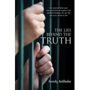 The Lies Behind the Truth: Free Yourself from Your Internal Prison of Negative and Habitual Thinking...Live the Life You Were Meant to Live, Paperback/Randy Kolibaba