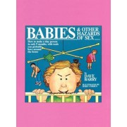 Babies and Other Hazards of Sex: How to Make a Tiny Person in Only 9 Months, with Tools You Probably Have Around the Home, Paperback