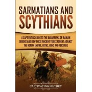 Sarmatians and Scythians: A Captivating Guide to the Barbarians of Iranian Origins and How These Ancient Tribes Fought Against the Roman Empire,, Paperback/Captivating History