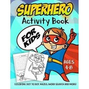 Superhero Activity Book for Kids Ages 4-8: A Fun Kid Workbook Game for Learning, Super Hero Coloring, Dot to Dot, Mazes, Word Search and More!, Paperback/Activity Slayer
