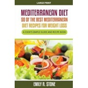 Mediterranean Diet: 50 of the Best Mediterranean Diet Recipes for Weight Loss (Large Print): A Cook's Simple Guide and Recipe Book, Paperback/Emily R. Stone