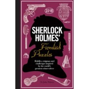 Sherlock Holmes' Fiendish Puzzles: Riddles, Enigmas and Challenges Inspired by the World's Greatest Crime-Solver, Hardcover