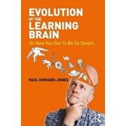 Evolution of the Learning Brain. Or How You Got To Be So Smart..., Paperback/Paul Howard-Jones