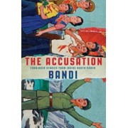 The Accusation: Forbidden Stories from Inside North Korea, Hardcover/Bandi