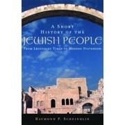 A Short History of the Jewish People: From Legendary Times to Modern Statehood, Paperback/Raymond P. Scheindlin