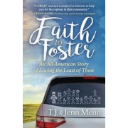 Faith to Foster: An All-American Story of Loving the Least of These, Paperback
