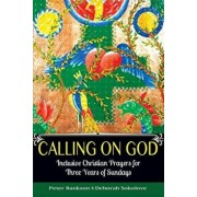 Calling on God: Inclusive Christian Prayers for Three Years of Sundays, Paperback/Peter Bankson