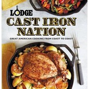 Lodge Cast Iron Nation: Great American Cooking from Coast to Coast, Paperback/Pam Hoenig