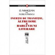 Inertii de tranzitie, altruisme si bahluviuni literare/O. Nimigean, Flori Stanescu