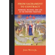 From Sacrament to Contract: Marriage, Religion, and Law in the Western Tradition