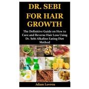 Dr. Sebi for Hair Growth: The Definitive Guide on How to Cure and Reverse Hair Loss Using Dr. Sebi Alkaline Eating Diet Method, Paperback/Adam Lovren
