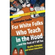 For White Folks Who Teach in the Hood... and the Rest of Y'all Too: Reality Pedagogy and Urban Education, Paperback