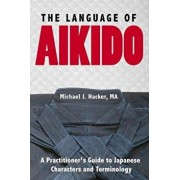 The Language of Aikido: A Practitioner's Guide to Japanese Characters and Terminology, Paperback/Michael Hacker