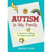 Autism... What Does It Mean to Me, Too?: A Journal for Siblings