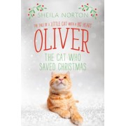 Oliver the Cat Who Saved Christmas: The Tale of a Little Cat with a Big Heart, Hardcover