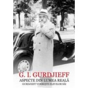 Aspecte din lumea reala. Gurdjieff vorbeste elevilor sai - G.I. Gurdjieff