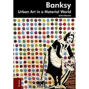 Banksy. Urban Art in a Material World, Paperback/Ulrich Blanche