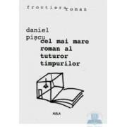 Cel mai mare roman al tuturor timpurilor - Daniel Piscu