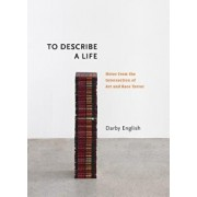 To Describe a Life: Notes from the Intersection of Art and Race Terror, Hardcover/Darby English