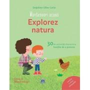 Montessori acasa: explorez natura - 30 de activitati distractive insotite de o poveste/Delphine Gilles Cotte