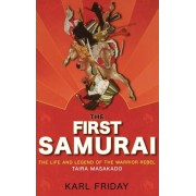 The First Samurai: The Life and Legend of the Warrior Rebel, Taira Masakado, Hardcover