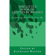 The Little Book of Quotes by Women: Inspiring Words to Live By, Paperback/Kathleen Welton